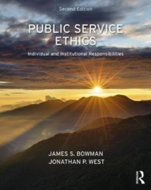 Public Service Ethics : Individual and Institutional Responsibilities, Paperback / softback Book