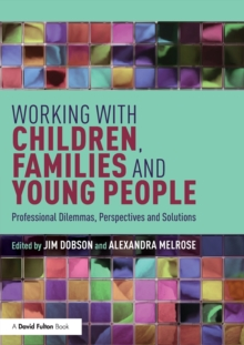 Working with Children, Families and Young People : Professional Dilemmas, Perspectives and Solutions, Paperback / softback Book