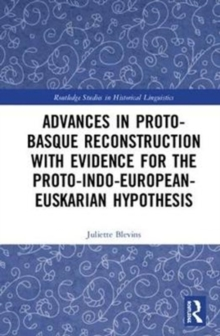 Advances in Proto-Basque Reconstruction with Evidence for the Proto-Indo-European-Euskarian Hypothesis, Hardback Book