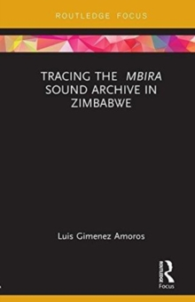 Tracing the <i>Mbira</i> Sound Archive in Zimbabwe, Hardback Book