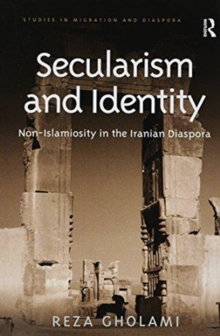 Secularism and Identity : Non-Islamiosity in the Iranian Diaspora, Paperback / softback Book
