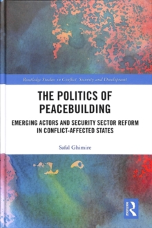 The Politics of Peacebuilding : Emerging Actors and Security Sector Reform in Conflict-affected States, Hardback Book