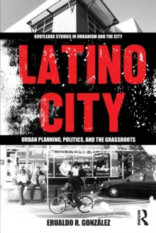 Latino City : Urban Planning, Politics, and the Grassroots, Paperback / softback Book