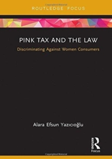 Pink Tax and the Law : Discriminating Against Women Consumers, Hardback Book