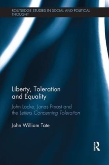 Liberty, Toleration and Equality : John Locke, Jonas Proast and the Letters Concerning Toleration, Paperback / softback Book