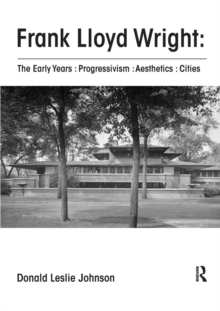 Frank Lloyd Wright : The Early Years : Progressivism : Aesthetics : Cities, Paperback / softback Book