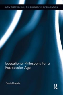 Educational Philosophy for a Post-secular Age, Paperback / softback Book