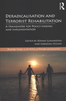 Deradicalisation and Terrorist Rehabilitation : A Framework for Policy-making and Implementation, Paperback / softback Book