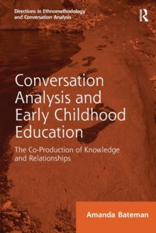 Conversation Analysis and Early Childhood Education : The Co-Production of Knowledge and Relationships, Paperback / softback Book