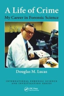 A Life of Crime : My Career in Forensic Science, Hardback Book