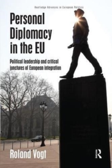 Personal Diplomacy in the EU : Political Leadership and Critical Junctures of European Integration, Paperback / softback Book