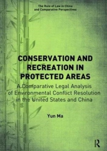 Conservation and Recreation in Protected Areas : A Comparative Legal Analysis of Environmental Conflict Resolution in the United States and China, Paperback / softback Book