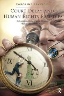 Court Delay and Human Rights Remedies : Enforcing the Right to a Fair Hearing 'Within a Reasonable Time', Paperback / softback Book