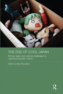 The End of Cool Japan : Ethical, Legal, and Cultural Challenges to Japanese Popular Culture, Paperback / softback Book