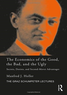 The Economics of the Good, the Bad and the Ugly : Secrets, Desires, and Second-Mover Advantages, Hardback Book