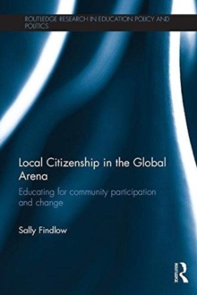 Local Citizenship in the Global Arena : Educating for community participation and change, Paperback / softback Book