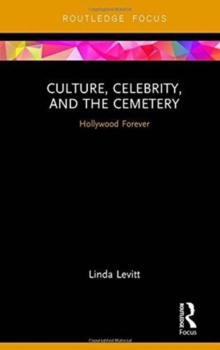 Culture, Celebrity, and the Cemetery : Hollywood Forever, Hardback Book
