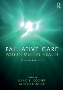Palliative Care within Mental Health : Ethical Practice, Paperback / softback Book