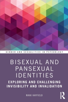 Bisexual and Pansexual Identities : Exploring and Challenging Invisibility and Invalidation, Paperback / softback Book