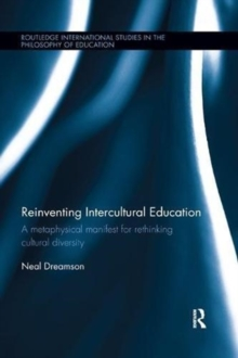 Reinventing Intercultural Education : A metaphysical manifest for rethinking cultural diversity, Paperback / softback Book