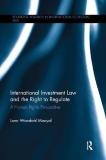 International Investment Law and the Right to Regulate : A human rights perspective, Paperback / softback Book