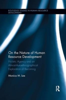 On the Nature of Human Resource Development : Holistic Agency and an Almost-Autoethnographical Exploration of Becoming, Paperback / softback Book