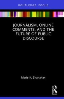 Journalism, Online Comments, and the Future of Public Discourse, Hardback Book