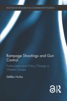 Rampage Shootings and Gun Control : Politicization and Policy Change in Western Europe, Hardback Book