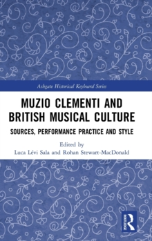 Muzio Clementi and British Musical Culture : Sources, Performance Practice and Style, Hardback Book