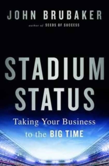 Stadium Status : Taking Your Business to the Big Time, Hardback Book