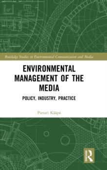 Environmental Management of the Media : Policy, Industry, Practice, Hardback Book