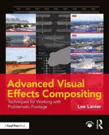 Advanced Visual Effects Compositing : Techniques for Working with Problematic Footage, Paperback / softback Book