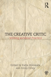 The Creative Critic : Writing as/about Practice, Paperback Book