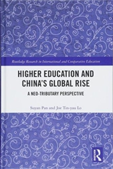 Higher Education and China's Global Rise : A Neo-tributary Perspective, Hardback Book