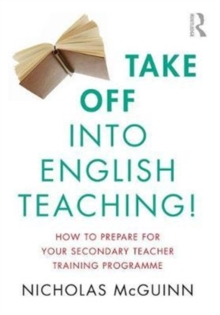 Take Off into English Teaching! : How to Prepare for your Secondary Teacher Training Programme, Paperback / softback Book