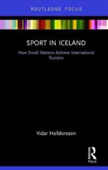 Sport in Iceland : How Small Nations Achieve International Success, Hardback Book