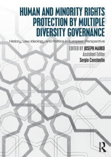 Human and Minority Rights Protection by Multiple Diversity Governance : History, Law, Ideology and Politics in European Perspective, Paperback / softback Book