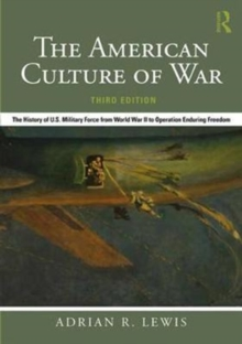 The American Culture of War : The History of U.S. Military Force from World War II to Operation Enduring Freedom, Paperback / softback Book