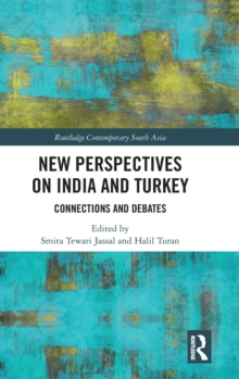 New Perspectives on India and Turkey : Connections and Debates, Hardback Book