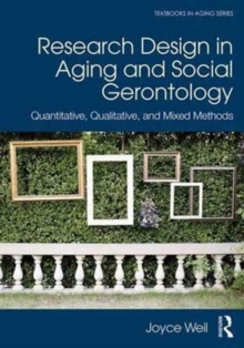 Research Design in Aging and Social Gerontology : Quantitative, Qualitative, and Mixed Methods, Paperback / softback Book
