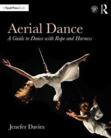 Aerial Dance : A Guide to Dance with Rope and Harness, Paperback / softback Book