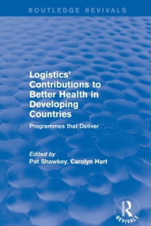 Revival: Logistics' Contributions to Better Health in Developing Countries (2003) : Programmes that Deliver, Paperback / softback Book