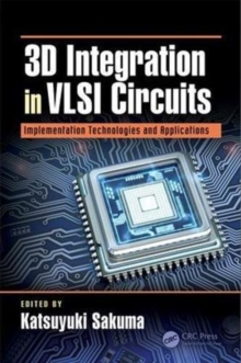 3D Integration in VLSI Circuits : Implementation Technologies and Applications, Hardback Book