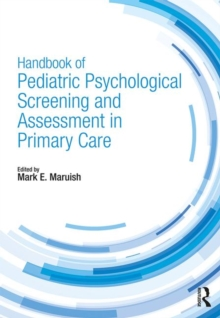 Handbook of Pediatric Psychological Screening and Assessment in Primary Care, Paperback / softback Book