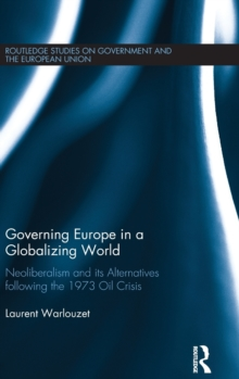 Governing Europe in a Globalizing World : Neoliberalism and its Alternatives following the 1973 Oil Crisis, Hardback Book