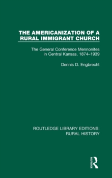 The Americanization of a Rural Immigrant Church : The General Conference Mennonites in Central Kansas, 1874-1939