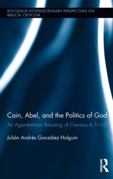 Cain, Abel, and the Politics of God : An Agambenian reading of Genesis 4:1-16, Hardback Book