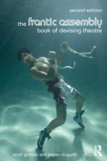 The Frantic Assembly Book of Devising Theatre, Paperback / softback Book
