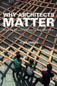 Why Architects Matter : Evidencing and Communicating the Value of Architects, Paperback / softback Book