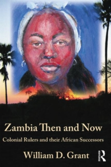 Zambia Then And Now : Colonial Rulers and their African Successors